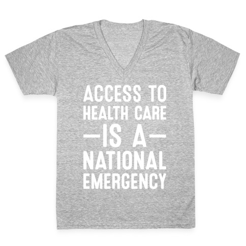 Access To Health Care is a National Emergency V-Neck Tee Shirt