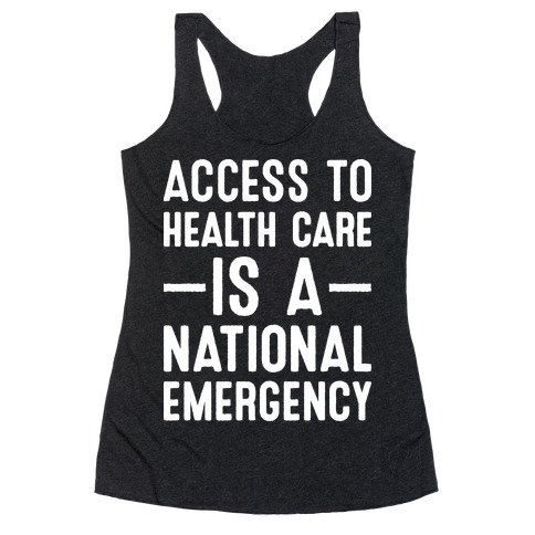 Access To Health Care is a National Emergency Racerback Tank Top