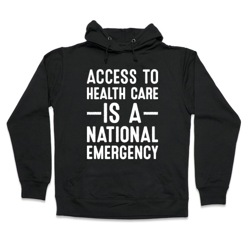 Access To Health Care is a National Emergency Hooded Sweatshirt