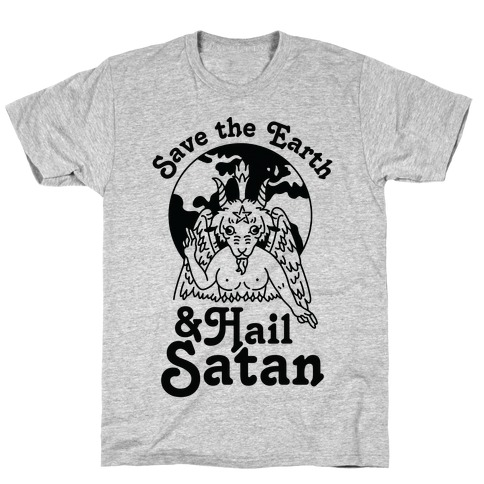Save The Earth & Hail Satan T-Shirt