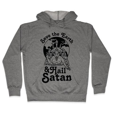 Save The Earth & Hail Satan Hooded Sweatshirt