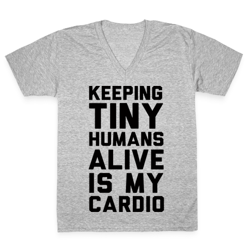 Keeping Tiny Humans Alive Is My Cardio V-Neck Tee Shirt