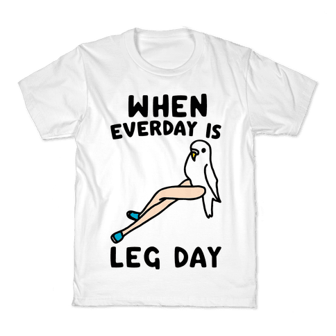 When Everyday Is Leg Day  Kids T-Shirt