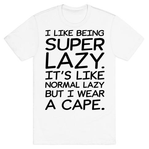 I Like Being Super Lazy T-Shirt