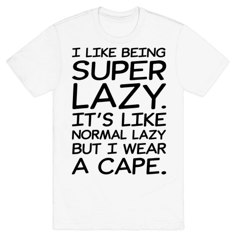 I Like Being Super Lazy Mens/Unisex T-Shirt