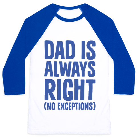 Dad Is Always Right (No Exceptions) Baseball Tee