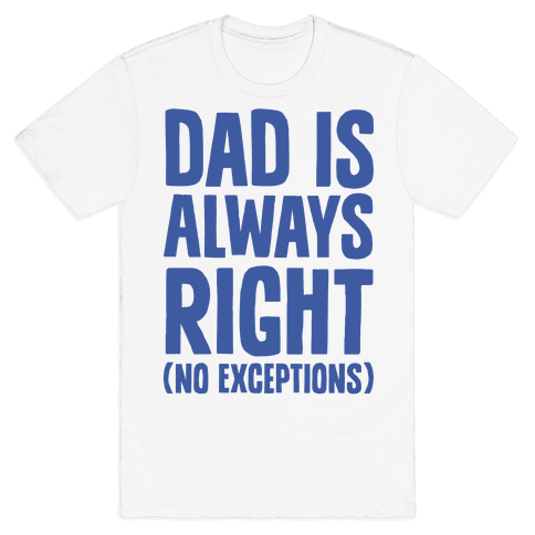 Dad Is Always Right (No Exceptions) Mens T-Shirt