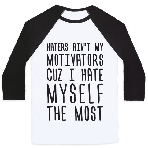 Haters Aint My Motivators Cuz I Hate Myself The Most Baseball Tee