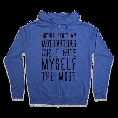 Haters Aint My Motivators Cuz I Hate Myself The Most Zip Hoodie