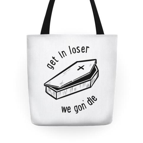 Get In Loser, We Gon' Die (white)  Tote