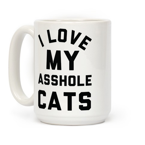 I Love My Asshole Cats Coffee Mug