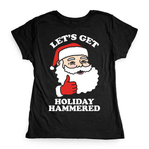 Let's Get Holiday Hammered Womens T-Shirt