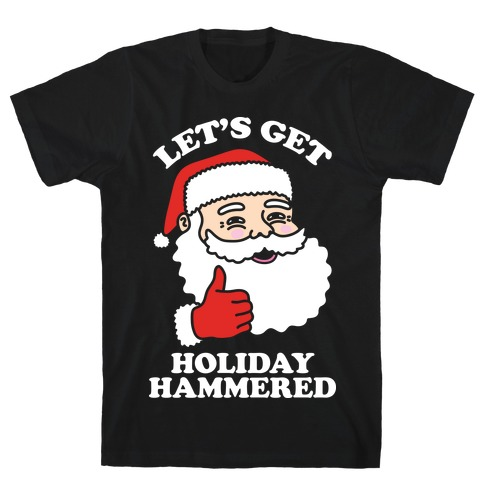 Let's Get Holiday Hammered T-Shirt