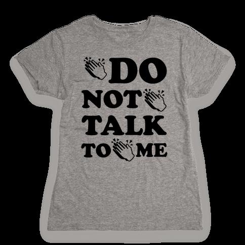 Do Not Talk To Me (Clap Emoji) Womens T-Shirt