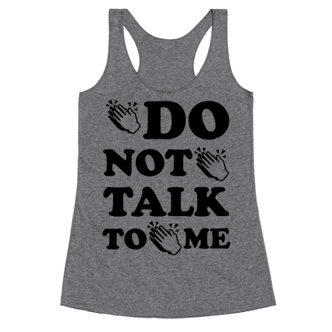 Do Not Talk To Me (Clap Emoji) Racerback Tank Top