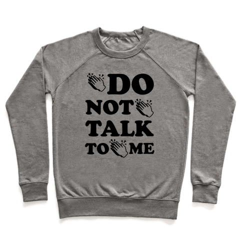 Do Not Talk To Me (Clap Emoji) Pullover