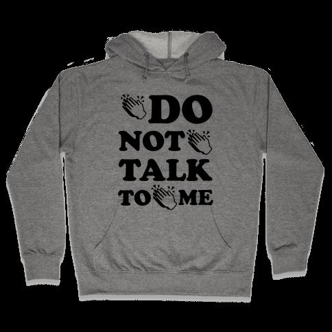 Do Not Talk To Me (Clap Emoji) Hooded Sweatshirt
