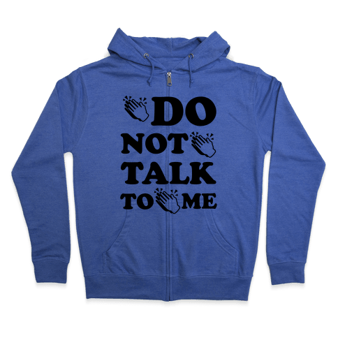 Do Not Talk To Me (Clap Emoji) Zip Hoodie