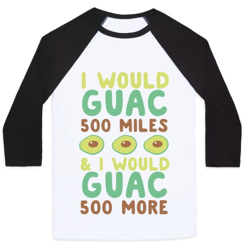 I Would Guac 500 Miles  Baseball Tee