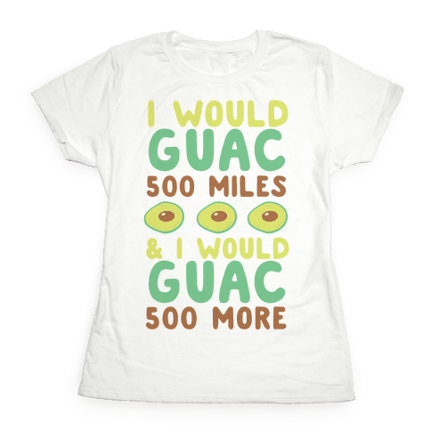 118b80d2 I Would Guac 500 Miles T-Shirts | LookHUMAN
