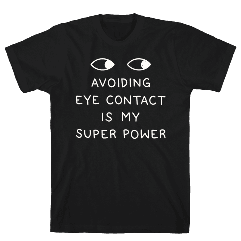 Avoiding Eye Contact Is My Super Power Mens T-Shirt