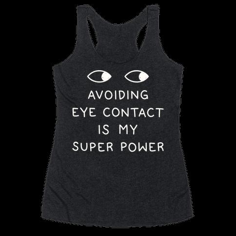 Avoiding Eye Contact Is My Super Power Racerback Tank Top