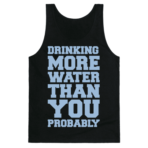 Drinking More Water Than You Probably White Print Tank Top