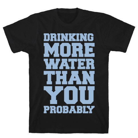 Drinking More Water Than You Probably White Print Mens T-Shirt
