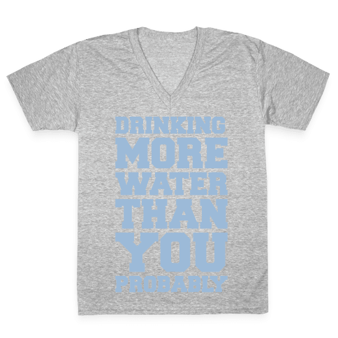 Drinking More Water Than You Probably White Print V-Neck Tee Shirt