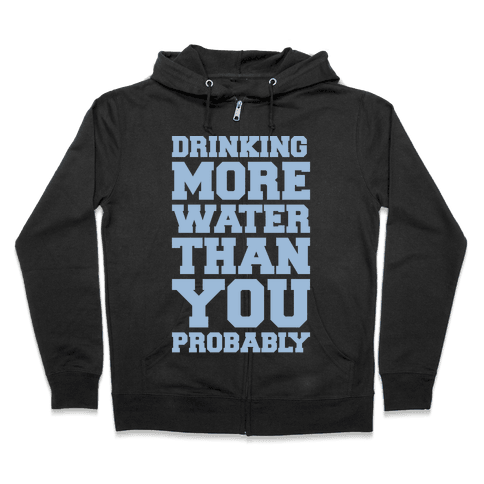 Drinking More Water Than You Probably White Print Zip Hoodie