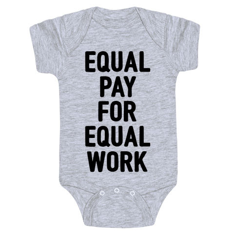 Equal Pay For Equal Work Baby Onesy
