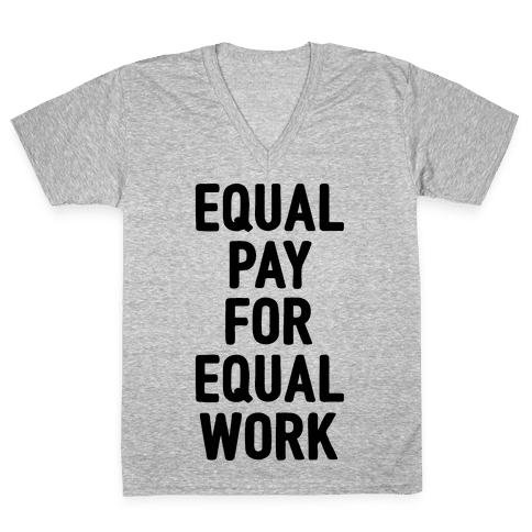Equal Pay For Equal Work V-Neck Tee Shirt