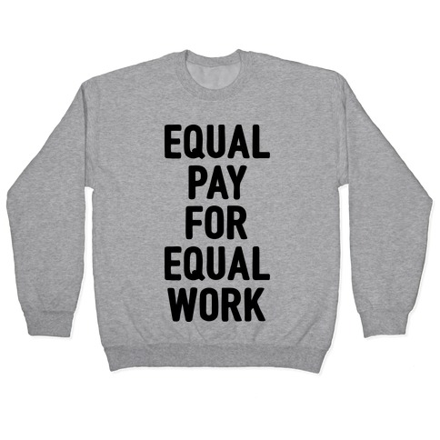 Equal Pay For Equal Work Pullover