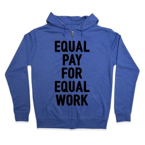 Equal Pay For Equal Work Zip Hoodie