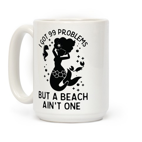 I Got 99 Problems But a Beach Ain't One Coffee Mug