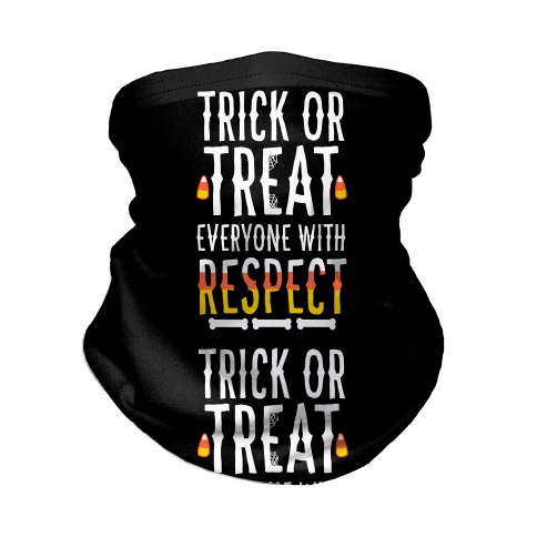 Trick Or Treat Everyone with Respect Neck Gaiter
