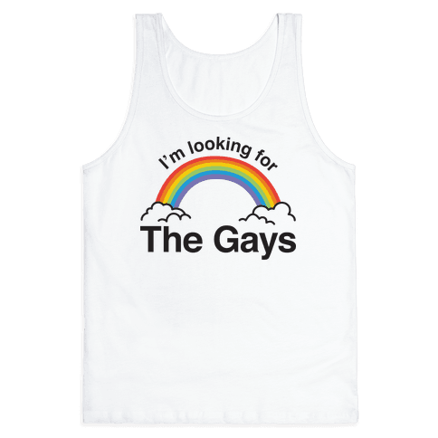 I'm Looking For The Gays Tank Top