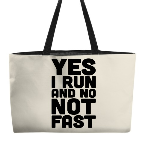 Yes I Run And No Not Fast Weekender Tote