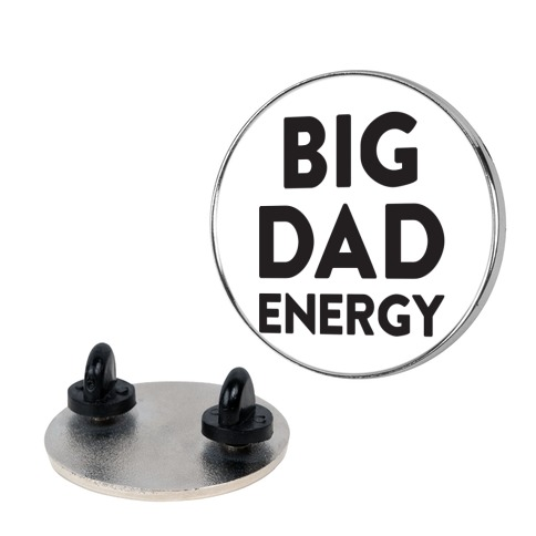 Big Dad Energy pin