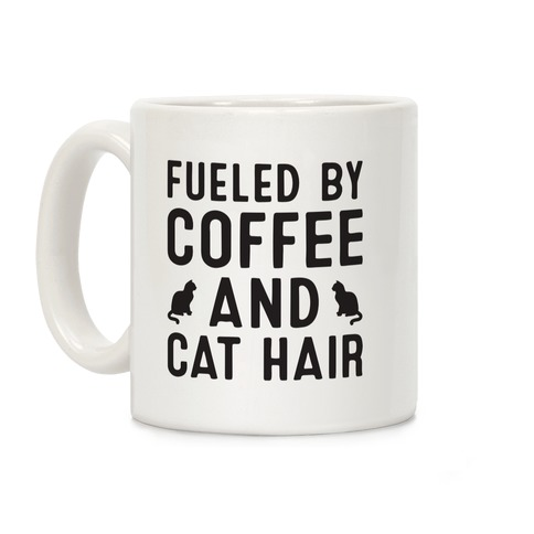 Fueled By Coffee And Cat Hair Coffee Mug