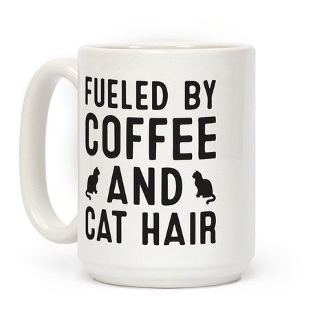 Fueled By Coffee And Cat Hair Coffee Mugs Lookhuman