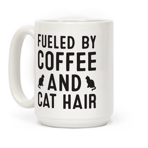 Fueled By Coffee And Cat Hair