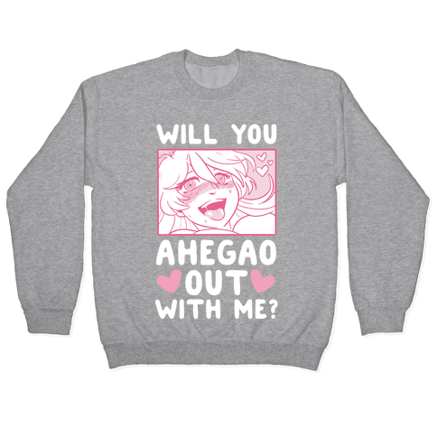 Will You Ahegao Out With Me Pullover