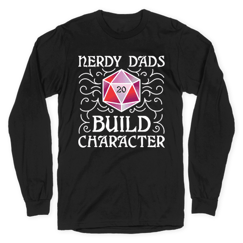 Nerdy Dads Build Character Long Sleeve T-Shirt