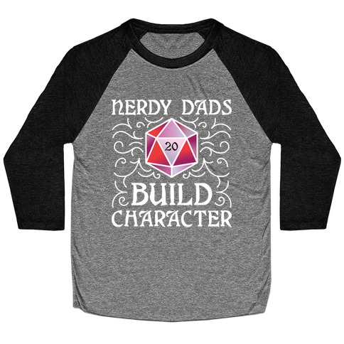 Nerdy Dads Build Character Baseball Tee