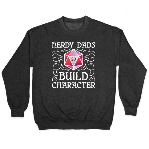 Nerdy Dads Build Character Pullover