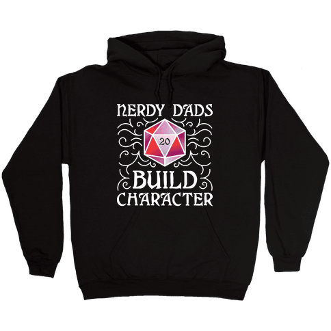 Nerdy Dads Build Character Hooded Sweatshirt