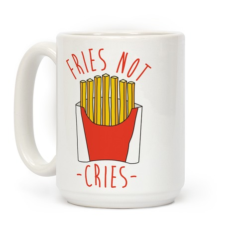 Fries Not Cries Coffee Mug