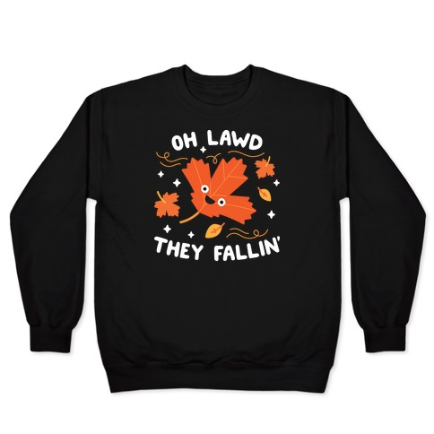 Oh Lawd They Fallin' (Leaves) Pullover