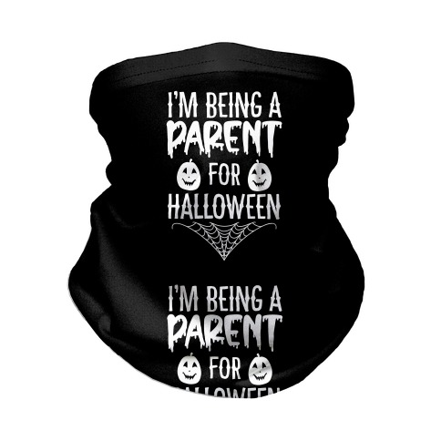 I'm Being a Parent for Halloween Neck Gaiter
